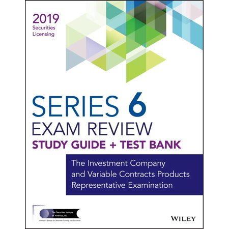 Wiley Series 6 Securities Licensing Exam Review 2019 + Test Bank : The Investment Company and Variable Contracts Products Representative