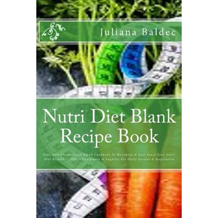 Nutri Diet Blank Recipe Book: Your Own Personalized Blank Cookbook to Maximize & Fast Track Your Nutri Diet Results - Office Equipment & Supplies fo