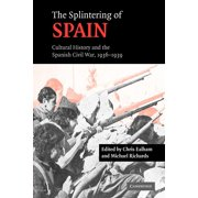 The Splintering of Spain : Cultural History and the Spanish Civil War, 1936-1939