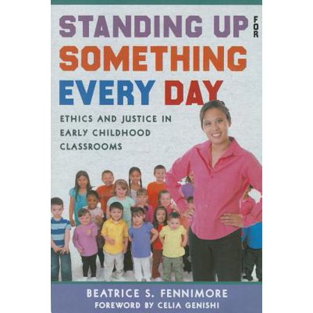 Standing Up for Something Every Day : Ethics and Justice in Early Childhood Classrooms Early Childhood Lesson Plans