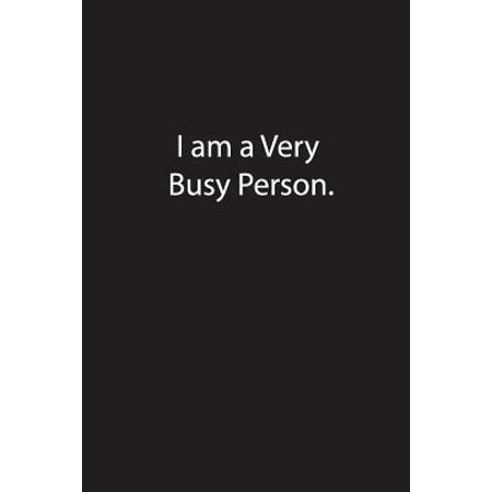 I am a Very Busy Person.: Lined Journal Notebook Paperback ...