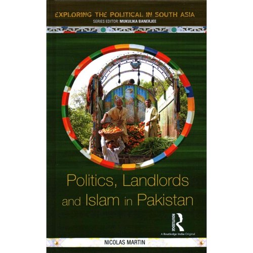 Politics, Landlords and Islam in Pakistan
