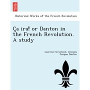 C a IRA! or Danton in the French Revolution. a Study