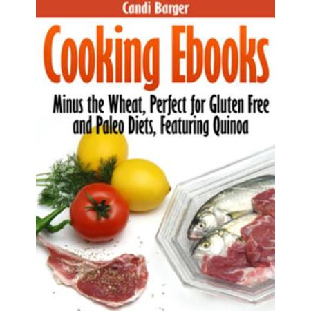 Cooking eBooks: Minus the Wheat, Perfect for Gluten Free and Paleo Diets,  Featuring Quinoa - eBook
