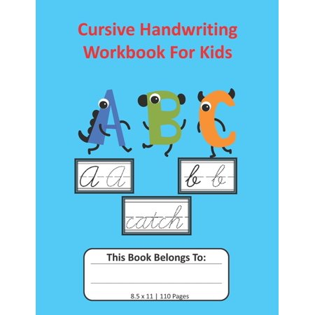 Cursive Handwriting Workbook For Kids: Cursive for Beginners Workbook, Letter Tracing Book, Writing Practice to Learn Writing in Cursive: 8.5x11, 110 pages (Paperback) Cursive Alphabet Line