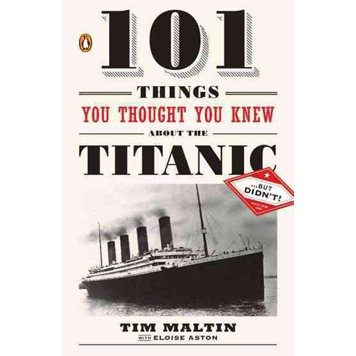 101 Things You Thought You Knew About the Titanic--But Didn't!