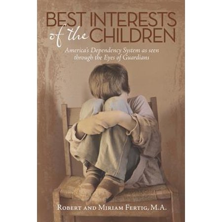 Best Interests of the Children : America's Dependency System as Seen Through the Eyes of (Americas Best Eye Reviews)