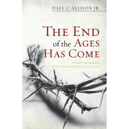 The End of the Ages Has Come: An Early Interpretation of the Passion and Resurrection of