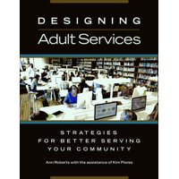Designing Adult Services: Strategies for Better Serving Your Community (Paperback)