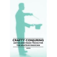 Crafty Conjuring - Advice and Magic Tricks for the Amateur Magician