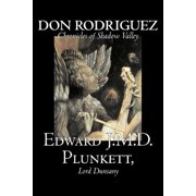 Don Rodriguez : Chronicles of Shadow Valley by Edward J. M. D. Plunkett, Fiction, Classics, Fantasy, Horror