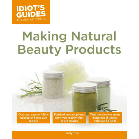Making Natural Beauty Products : Over 250 Easy-to-Follow Makeup and Skincare Recipes](Halloween Makeup Recipes)