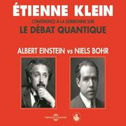 Le débat quantique : Albert Einstein vs. Niels Bohr - Audiobook
