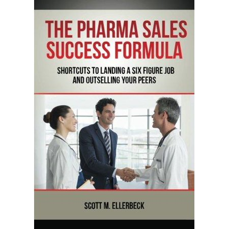 The Pharma Sales Success Formula  Shortcuts To Landing A Six Figure Job And Outselling Your Peers