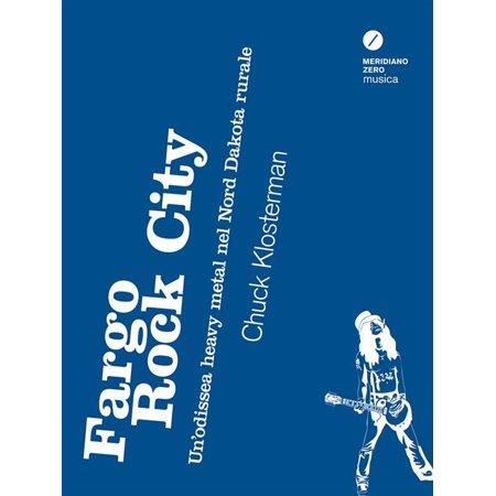 Fargo Rock City - Un'odissea heavy metal nel Nord Dakota rurale - eBook - Party City Fargo Nd