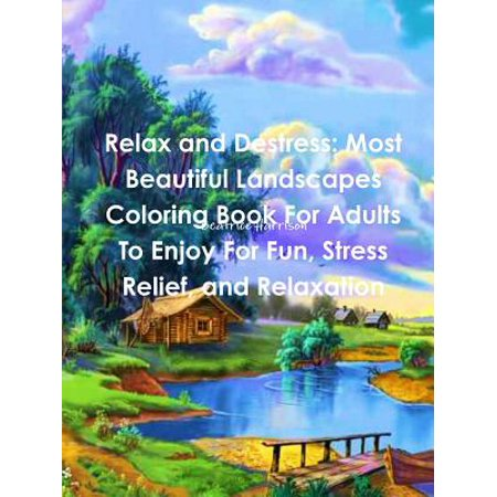 Relax and Destress : Most Beautiful Landscapes Coloring Book for Adults to Enjoy for Fun, Stress Relief, and Relaxation - Most Beautiful Slow Movements