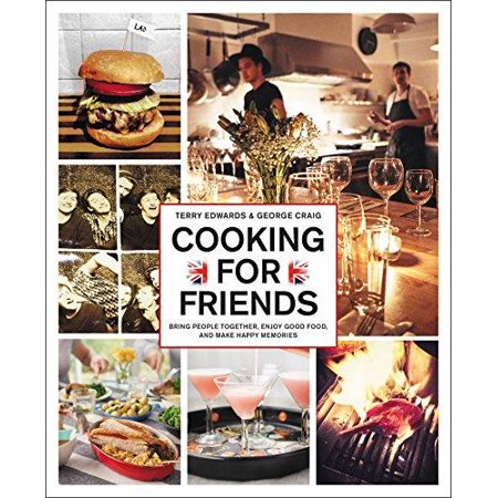 Cooking For Friends  Bring People Together  Enjoy Good Food  And Make Happy Memories