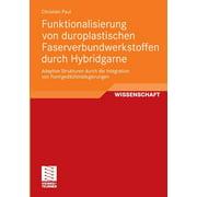 Funktionalisierung Von Duroplastischen Faserverbundwerkstoffen Durch Hybridgarne: Adaptive Strukturen Durch Die Integration Von Formgedächtnislegierungen (Paperback)