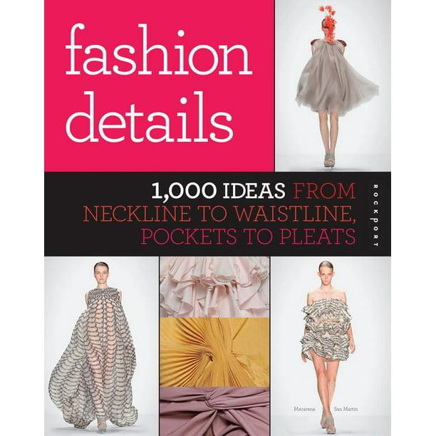 Fashion Details 1 000 Ideas From Neckline To Waistline Pockets To Pleats Paperback Walmart Com Walmart Com