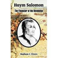 Haym Salomon : The Financier of the Revolution