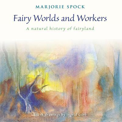 Fairy Worlds and Workers : A Natural History of Fairyland