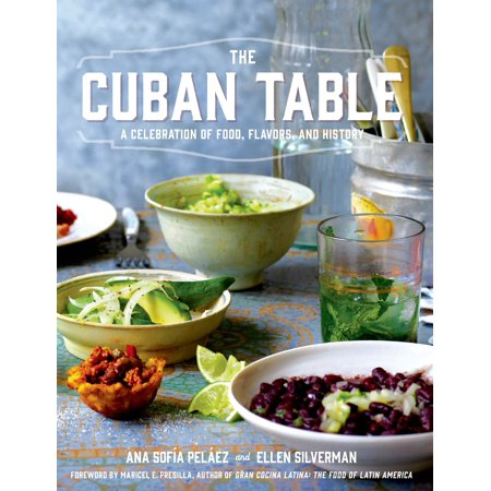 The Cuban Table : A Celebration of Food, Flavors, and History (Cuban Food)
