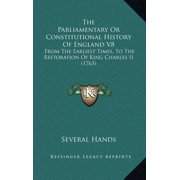 The Parliamentary or Constitutional History of England V8 : From the Earliest Times, to the Restoration of King Charles II (1763)