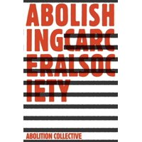 Abolition: A Journal of Insurgent Politics: Abolishing Carceral Society (Paperback)