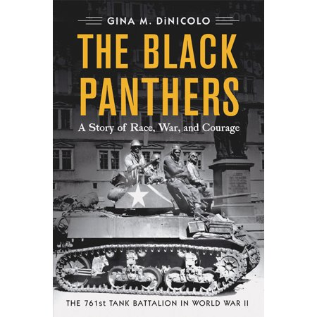 The Black Panthers : A Story of Race, War, and Courage—the 761st Tank Battalion in World War II