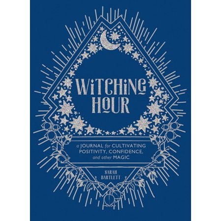 Witching Hour : A Journal for Cultivating Positivity, Confidence, and Other Magic