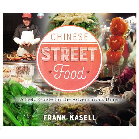 Chinese Street Food : A Field Guide for the Adventurous