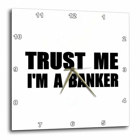 3Drose Trust Me Im A Banker   Fun Banking Humor   Funny Job Bank Work Gift  Wall Clock  13 By 13 Inch