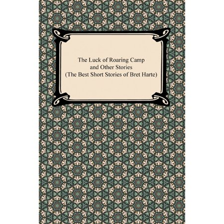 The Luck of Roaring Camp and Other Stories (The Best Short Stories of Bret Harte) -