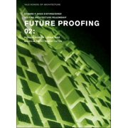 Edward P. Bass Distinguished Visiting Architecture Fellowshi: Future Proofing 02: Stuart Lipton, Richard Rogers, Chris Wise and Malcolm Smith (Paperback)