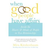 When Good People Have Affairs : Inside the Hearts & Minds of People in Two Relationships