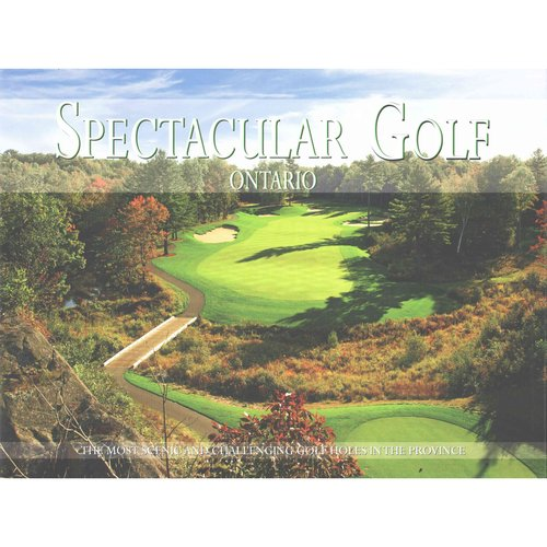 Spectacular Golf Ontario : The Most Scenic and Challenging Golf Holes