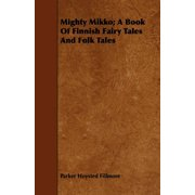 Mighty Mikko; A Book of Finnish Fairy Tales and Folk Tales