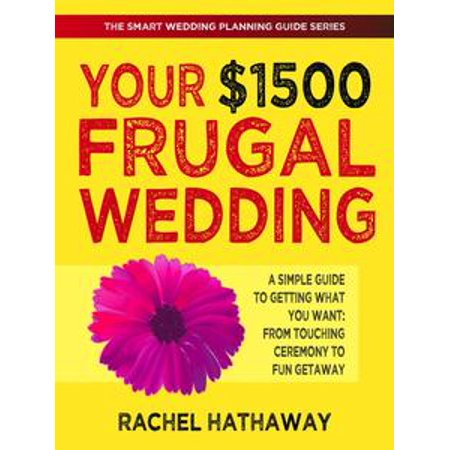 Your $1500 Frugal Wedding: A Simple Guide to Getting What You Want - From Touching Ceremony to Fun Getaway - - Touching Things Is Fun Halloween