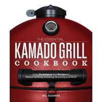 The Essential Kamado Grill Cookbook (Paperback)
