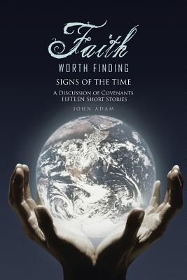 Faith Worth Finding: SIGNS OF THE TIME A Discussion of Covenants Fifteen Short Stories