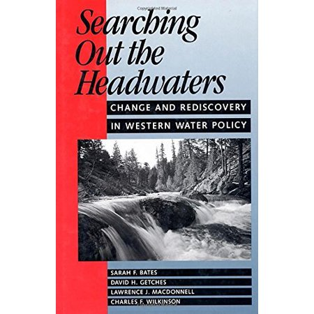 Searching Out The Headwaters  Change And Rediscovery In Western Water Policy