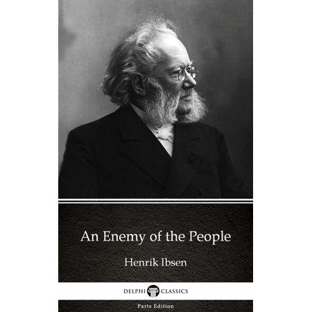 An Enemy of the People by Henrik Ibsen - Delphi Classics (Illustrated) -