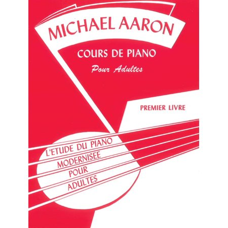 Adult Approach to Piano Study: Michael Aaron Piano Course, Adult Book, Bk 1: L'Etude Du Piano Modernisee Pour Adultes (French Language Edition) -