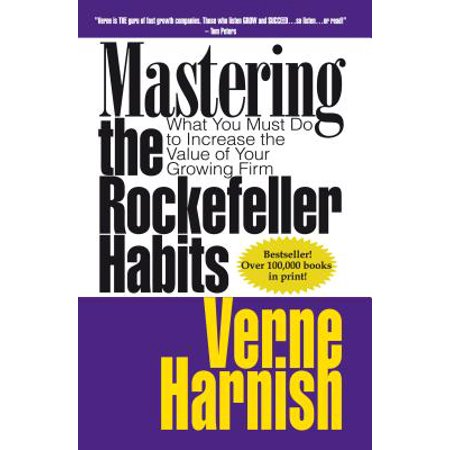 Mastering the Rockefeller Habits : What You Must Do to Increase the Value of Your Growing