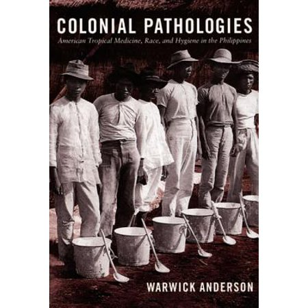 Colonial Pathologies : American Tropical Medicine, Race, and Hygiene in the