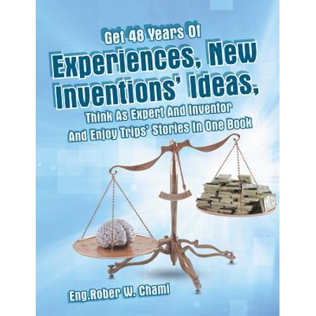 Get 48 Years of Experiences, New Inventions' Ideas, Think as Expert and Inventor and Enjoy Trips' Stories in One Book - eBook](New Year Ideas)