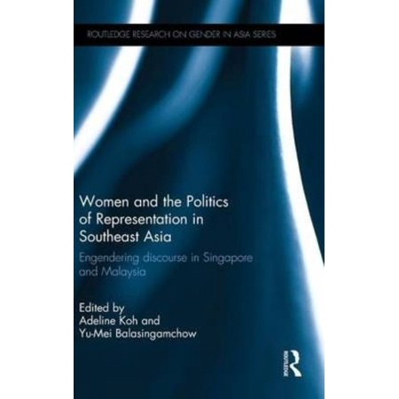 Women and the Politics of Representation in Southeast Asia: Engendering Discourse in Singapore and Malaysia