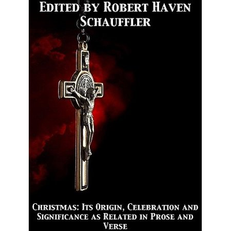 Christmas Its Origin, Celebration and Significance as Related in Prose and Verse - eBook ()