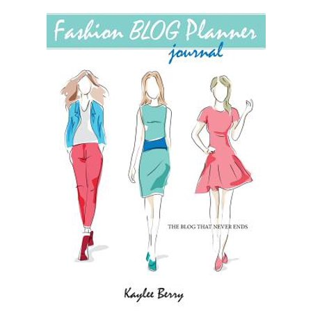 Fashion Blog Planner Journal - Style Blogging : Never Run Out of Things to Blog about (Best Fashion Style Blogs)
