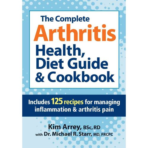 The Complete Arthritis Health, Diet Guide & Cookbook: Includes 125 Recipes for Managing Inflammation & Arthritis Pain